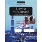 LUMEA MUSULMANA - O RELIGIE, SOCIETATI MULTIPLE