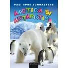 Pasi spre cunoastere nr.5 - Arctica si Antarctica