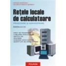 Retele locale de calculatoare. Proiectare - administrare (editia a II-a)